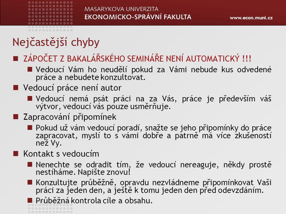 www.econ.muni.cz Nejčastější chyby ZÁPOČET Z BAKALÁŘSKÉHO SEMINÁŘE NENÍ AUTOMATICKÝ !!! Vedoucí Vám ho neudělí pokud za Vámi nebude kus odvedené práce