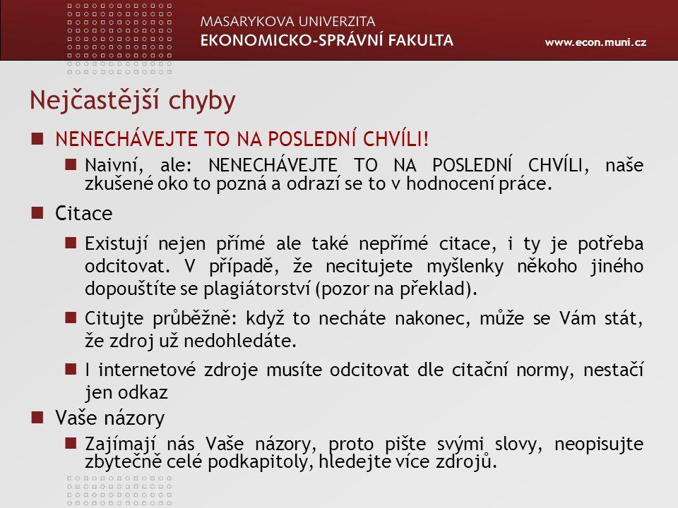 www.econ.muni.cz Nejčastější chyby Relevantní zdroje Vyvarujte se: wikipedie.cz, aktualne.cz, cas.sk Neopisujte zákony.