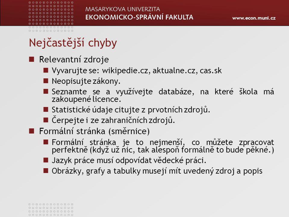 www.econ.muni.cz Nejčastější chyby Relevantní zdroje Vyvarujte se: wikipedie.cz, aktualne.cz, cas.sk Neopisujte zákony. Seznamte se a využívejte datab