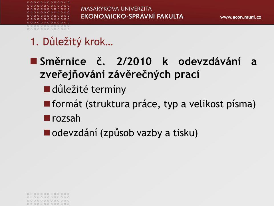 www.econ.muni.cz 1. Důležitý krok… Směrnice č. 2/2010 k odevzdávání a zveřejňování závěrečných prací důležité termíny formát (struktura práce, typ a v