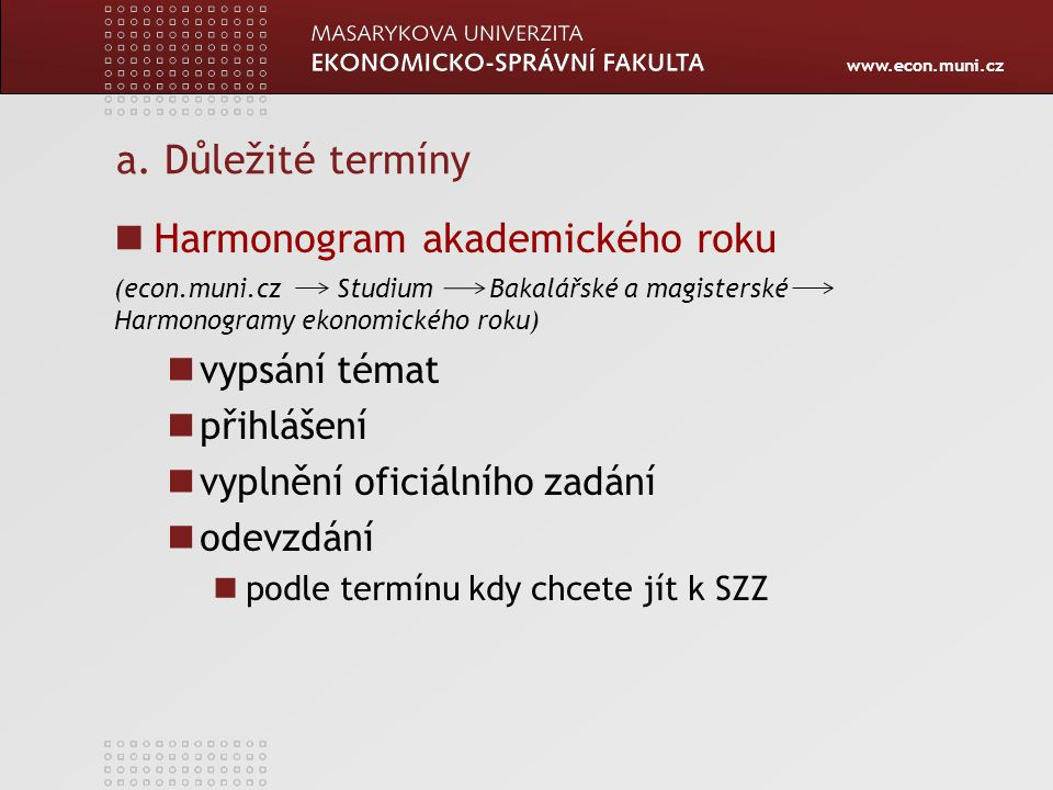 www.econ.muni.cz a. Důležité termíny Harmonogram akademického roku (econ.muni.cz Studium Bakalářské a magisterské Harmonogramy ekonomického roku) vyps
