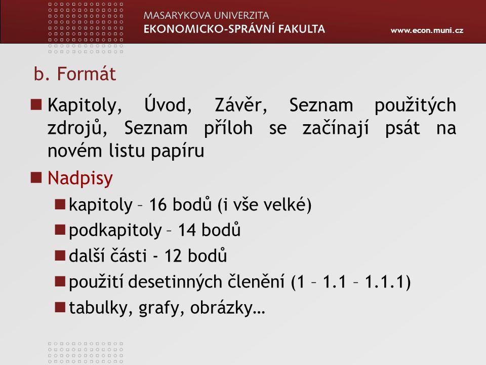 www.econ.muni.cz b. Formát Kapitoly, Úvod, Závěr, Seznam použitých zdrojů, Seznam příloh se začínají psát na novém listu papíru Nadpisy kapitoly – 16