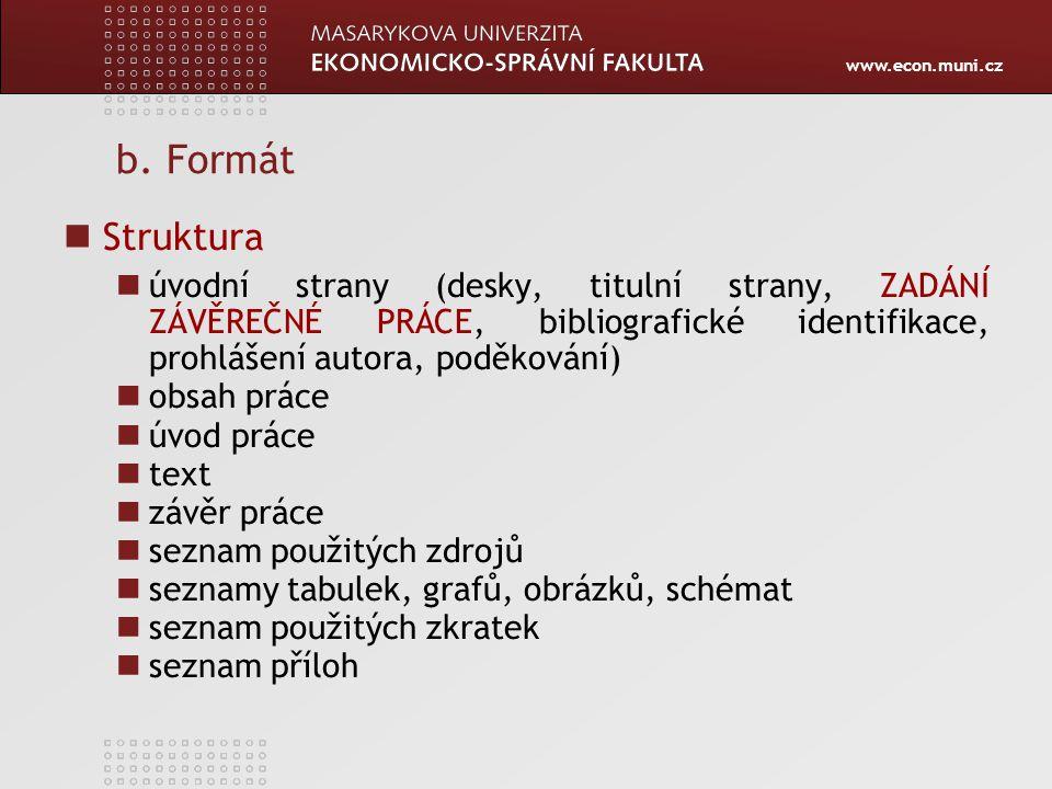 www.econ.muni.cz b. Formát Struktura úvodní strany (desky, titulní strany, ZADÁNÍ ZÁVĚREČNÉ PRÁCE, bibliografické identifikace, prohlášení autora, pod