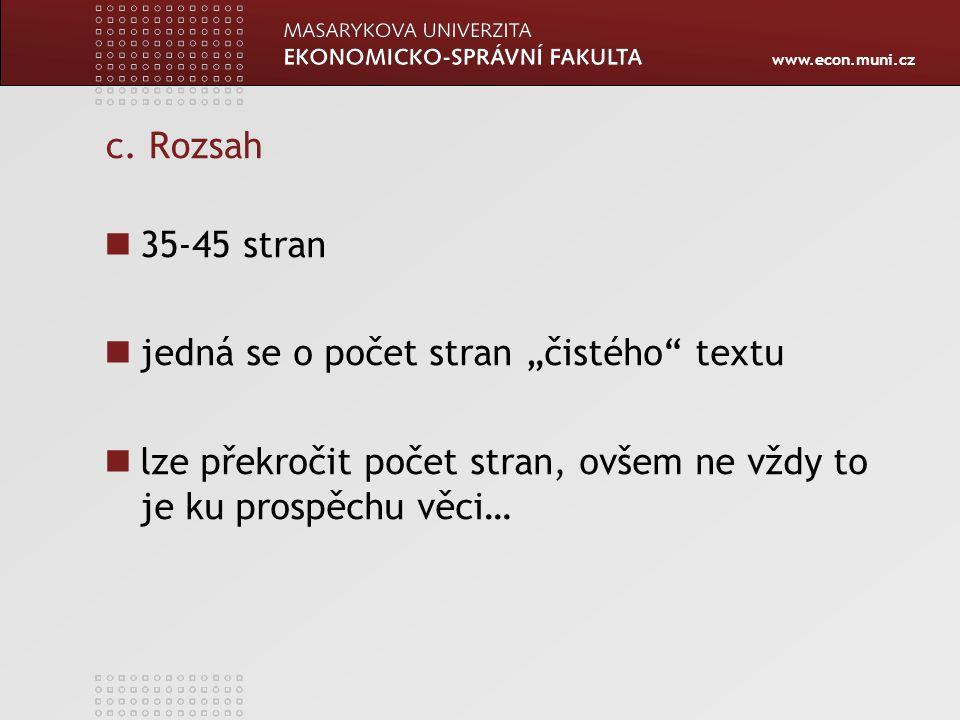 """www.econ.muni.cz c. Rozsah 35-45 stran jedná se o počet stran """"čistého"""" textu lze překročit počet stran, ovšem ne vždy to je ku prospěchu věci…"""