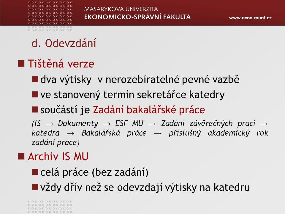 www.econ.muni.cz d. Odevzdání Tištěná verze dva výtisky v nerozebíratelné pevné vazbě ve stanovený termín sekretářce katedry součástí je Zadání bakalá