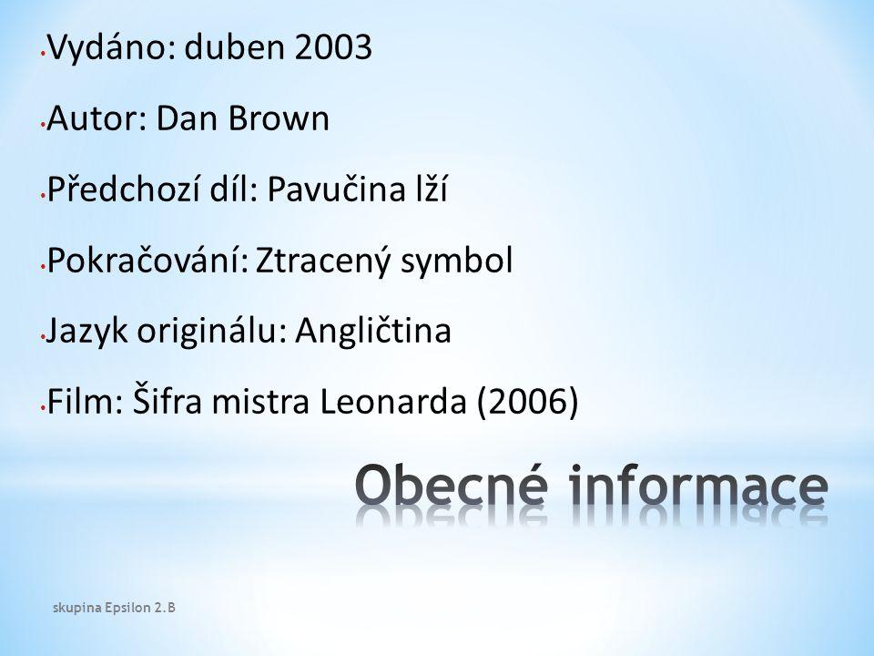 Vydáno: duben 2003 Autor: Dan Brown Předchozí díl: Pavučina lží Pokračování: Ztracený symbol Jazyk originálu: Angličtina Film: Šifra mistra Leonarda (2006) skupina Epsilon 2.B