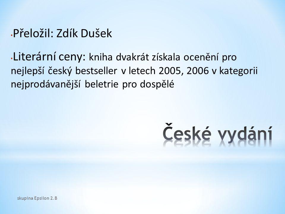 Přeložil: Zdík Dušek Literární ceny: kniha dvakrát získala ocenění pro nejlepší český bestseller v letech 2005, 2006 v kategorii nejprodávanější beletrie pro dospělé skupina Epsilon 2.B