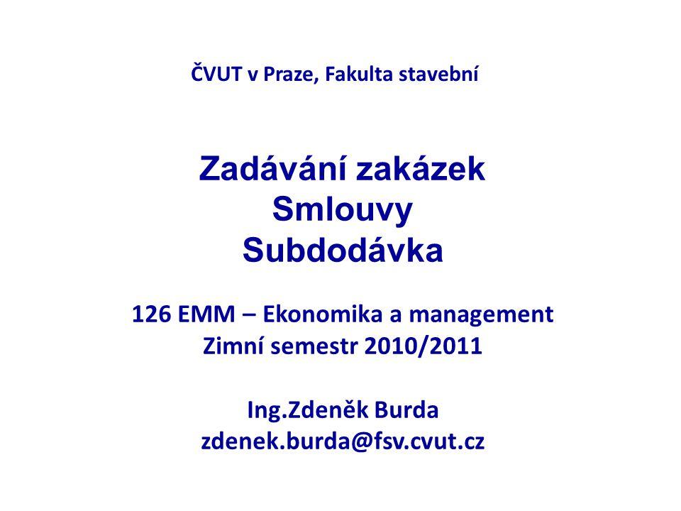 ČVUT v Praze, Fakulta stavební Zadávání zakázek Smlouvy Subdodávka 126 EMM – Ekonomika a management Zimní semestr 2010/2011 Ing.Zdeněk Burda zdenek.bu