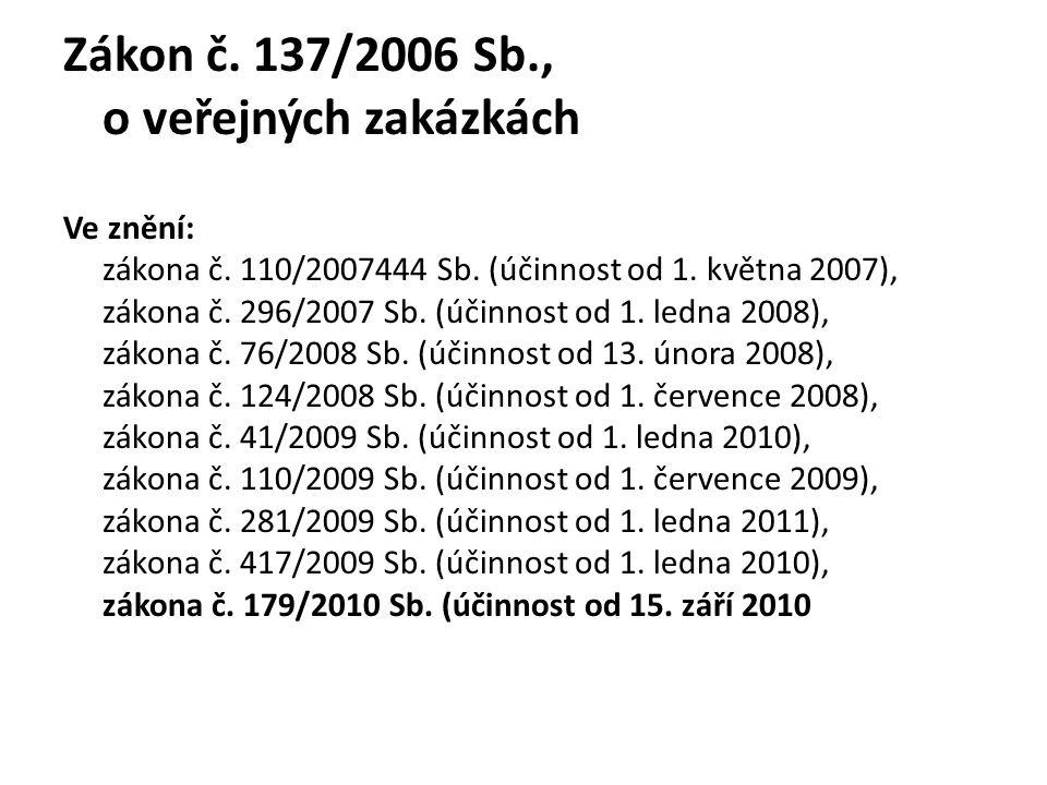 Zákon č. 137/2006 Sb., o veřejných zakázkách Ve znění: zákona č. 110/2007444 Sb. (účinnost od 1. května 2007), zákona č. 296/2007 Sb. (účinnost od 1.