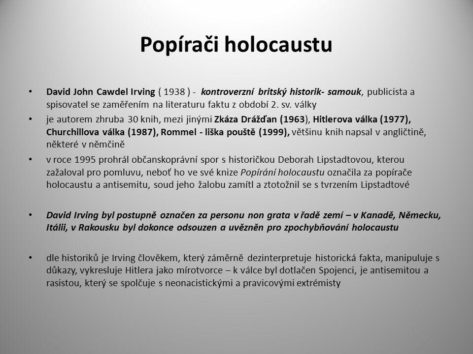 Popírači holocaustu David John Cawdel Irving ( 1938 ) - kontroverzní britský historik- samouk, publicista a spisovatel se zaměřením na literaturu faktu z období 2.