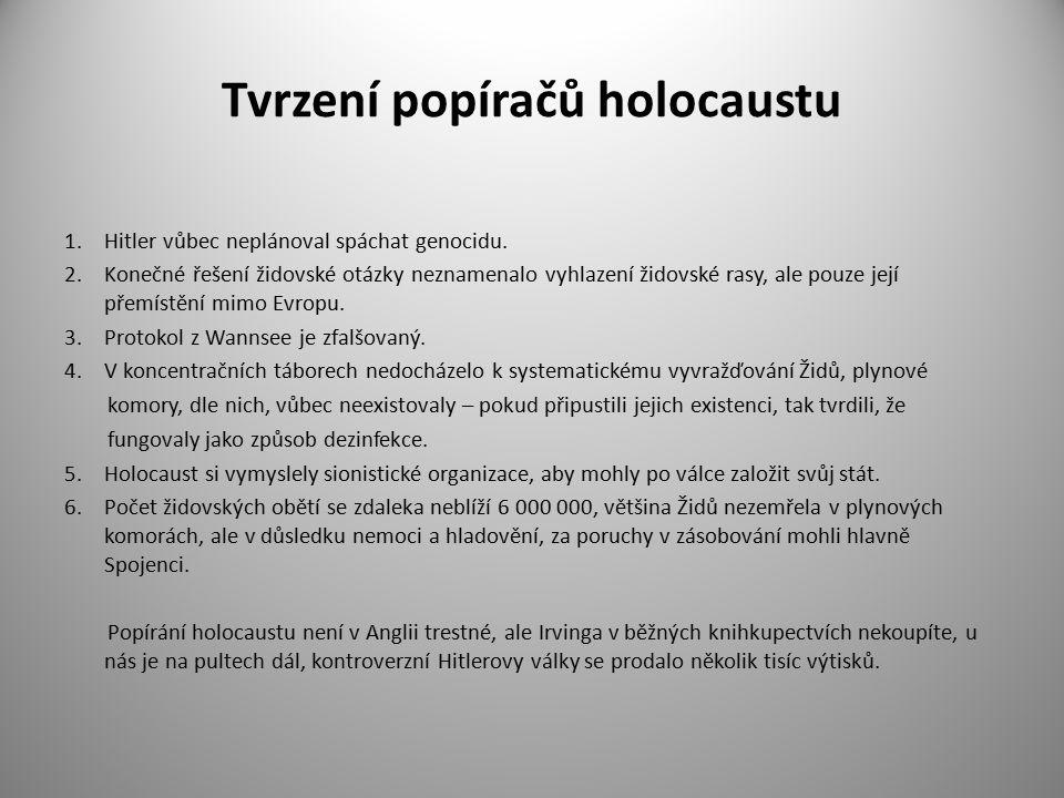 Tvrzení popíračů holocaustu 1.Hitler vůbec neplánoval spáchat genocidu. 2.Konečné řešení židovské otázky neznamenalo vyhlazení židovské rasy, ale pouz