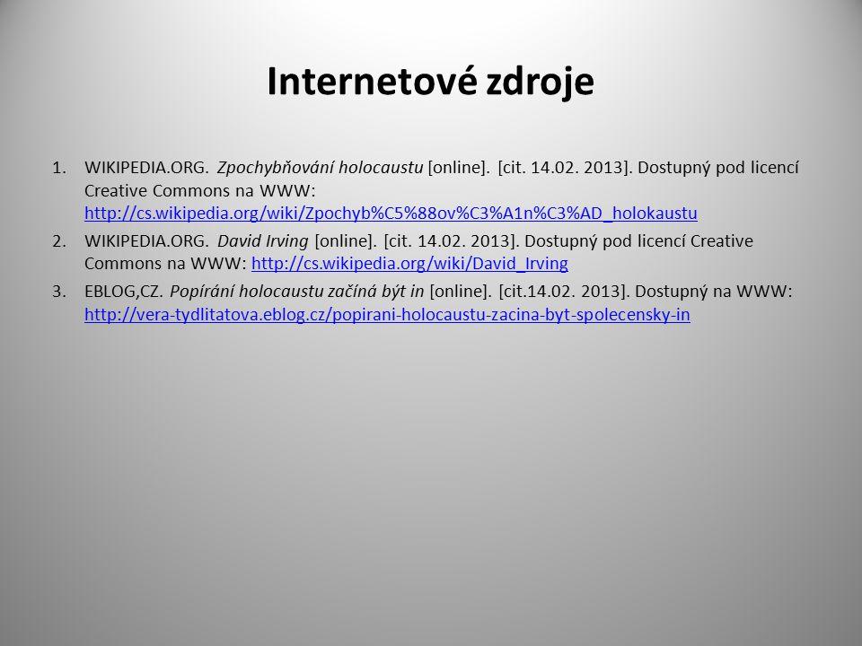 Internetové zdroje 1.WIKIPEDIA.ORG. Zpochybňování holocaustu [online]. [cit. 14.02. 2013]. Dostupný pod licencí Creative Commons na WWW: http://cs.wik