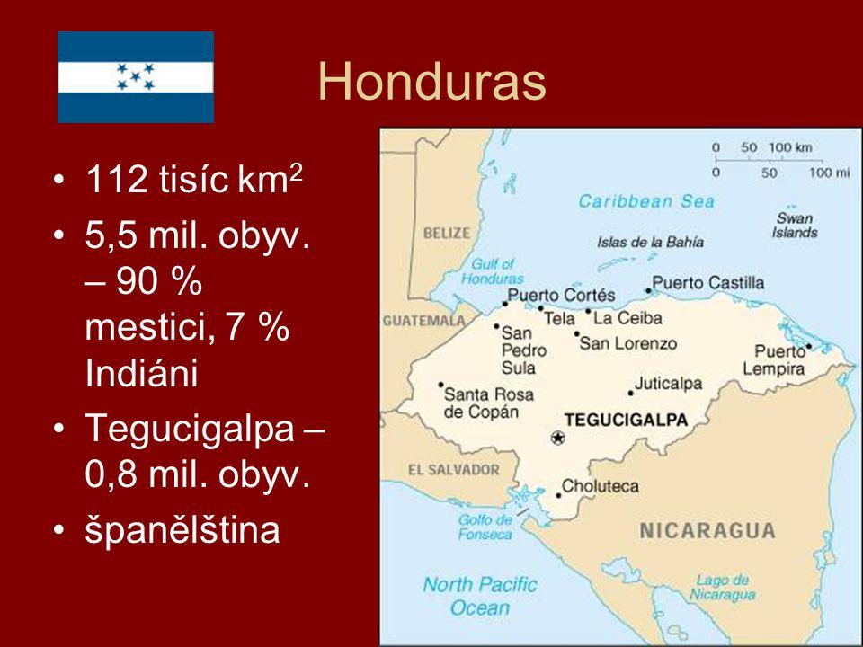 Honduras 112 tisíc km 2 5,5 mil. obyv. – 90 % mestici, 7 % Indiáni Tegucigalpa – 0,8 mil. obyv. španělština