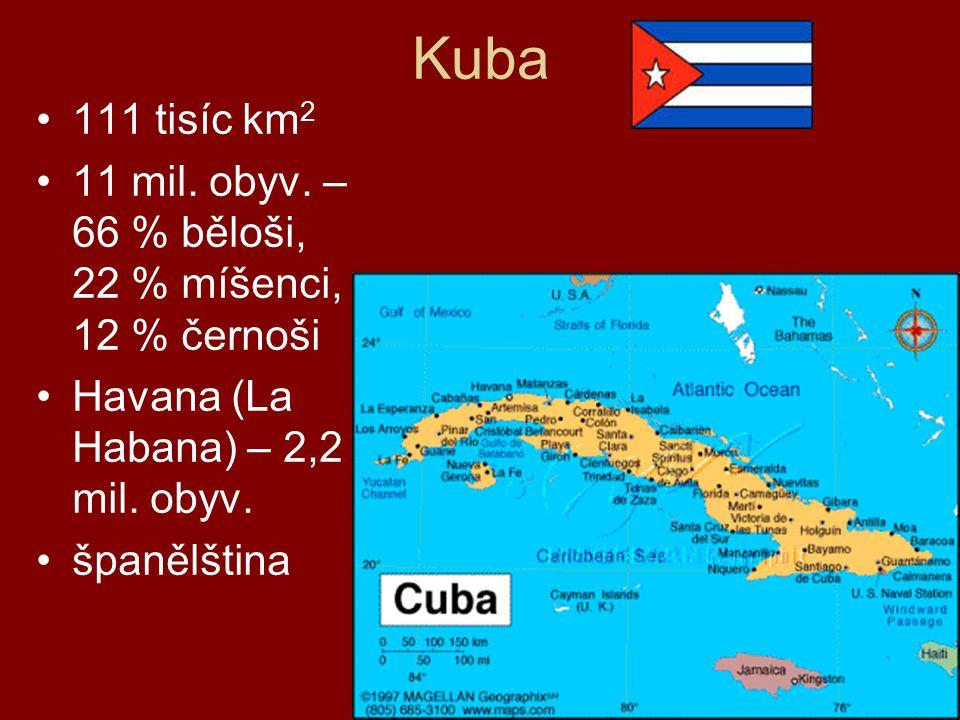 Kuba 111 tisíc km 2 11 mil. obyv. – 66 % běloši, 22 % míšenci, 12 % černoši Havana (La Habana) – 2,2 mil. obyv. španělština