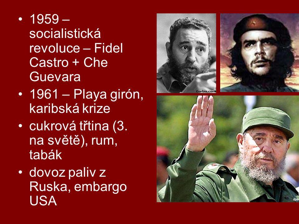 1959 – socialistická revoluce – Fidel Castro + Che Guevara 1961 – Playa girón, karibská krize cukrová třtina (3. na světě), rum, tabák dovoz paliv z R