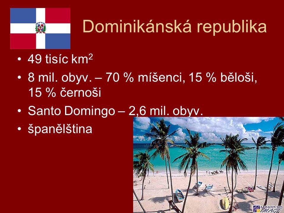 Dominikánská republika 49 tisíc km 2 8 mil. obyv. – 70 % míšenci, 15 % běloši, 15 % černoši Santo Domingo – 2,6 mil. obyv. španělština