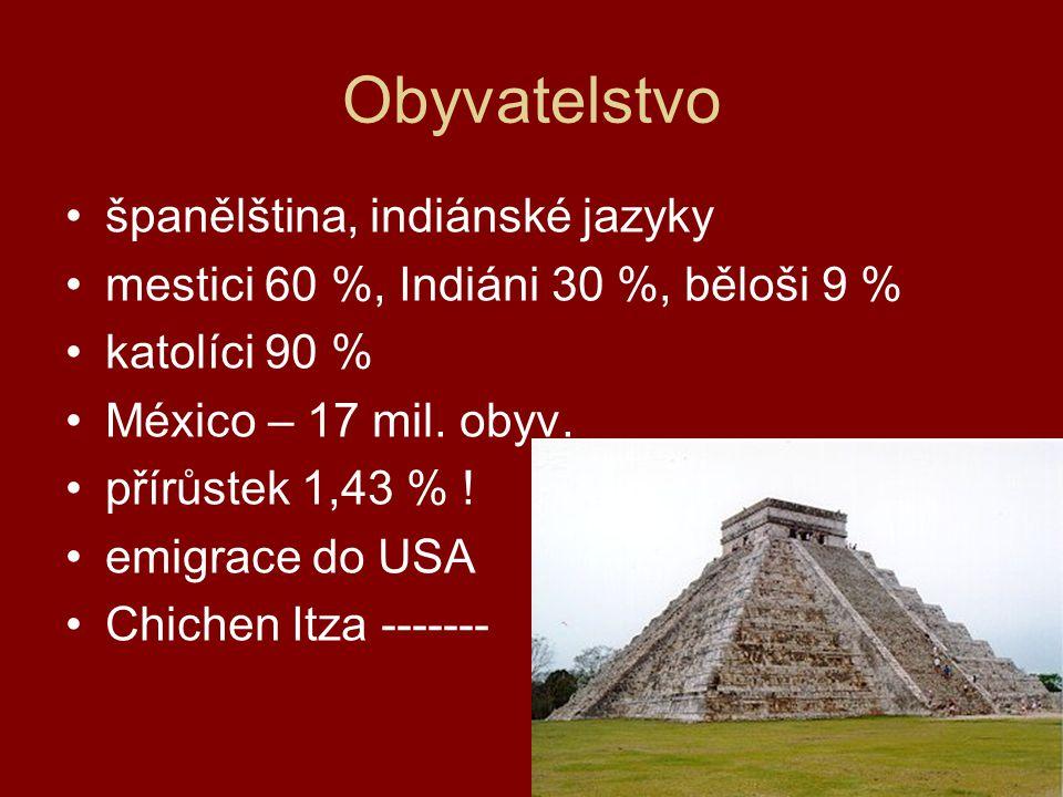 španělština, indiánské jazyky mestici 60 %, Indiáni 30 %, běloši 9 % katolíci 90 % México – 17 mil. obyv. přírůstek 1,43 % ! emigrace do USA Chichen I