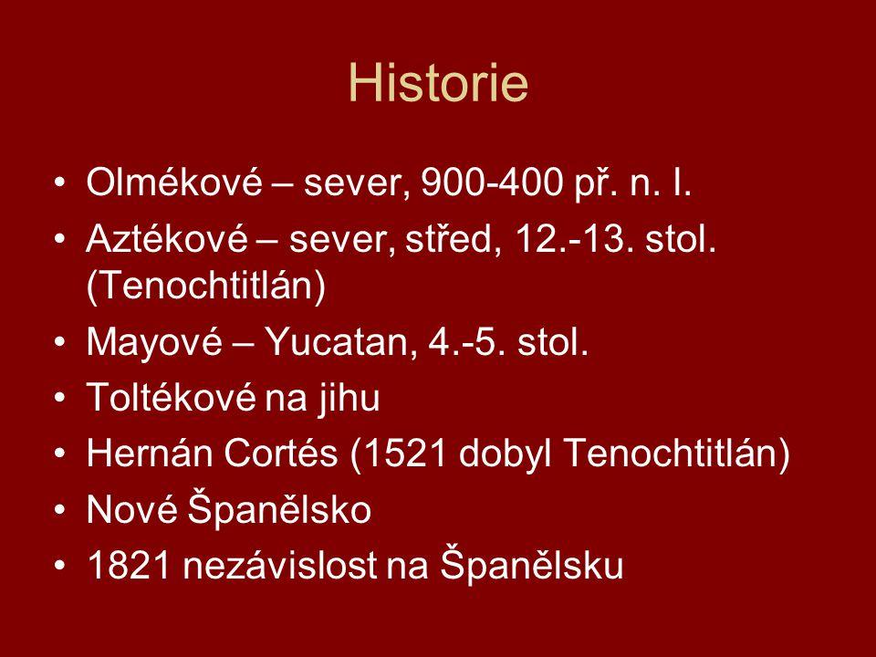Historie Olmékové – sever, 900-400 př. n. l. Aztékové – sever, střed, 12.-13. stol. (Tenochtitlán) Mayové – Yucatan, 4.-5. stol. Toltékové na jihu Her