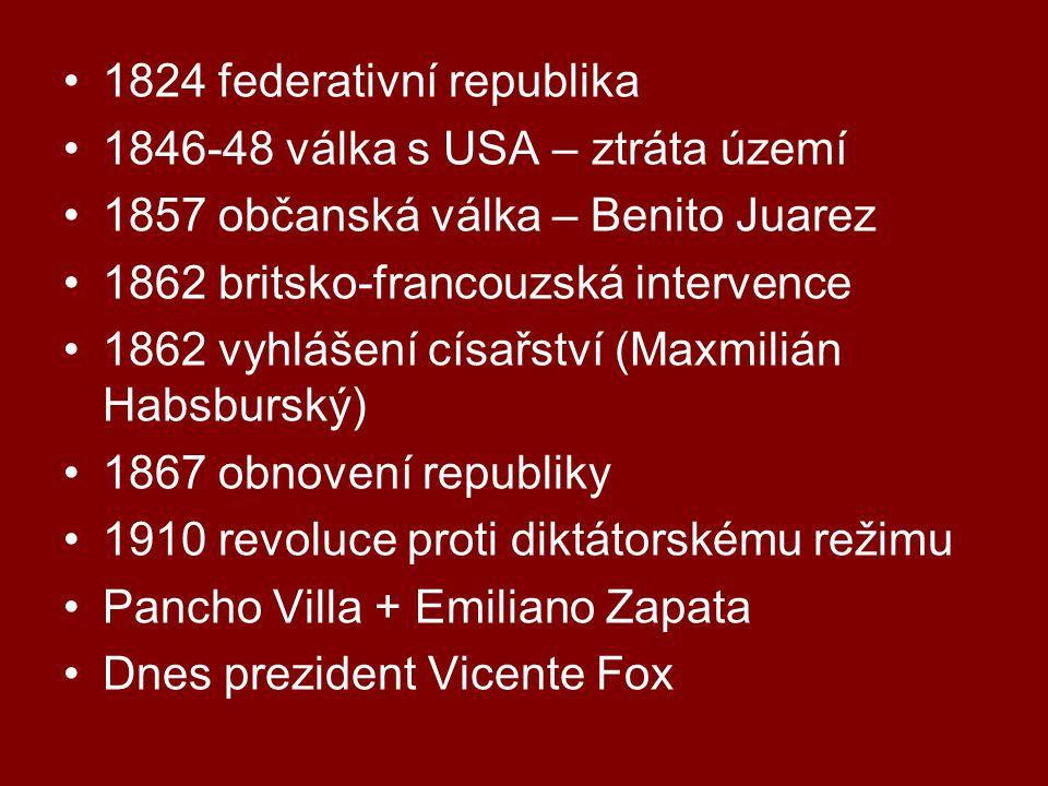 1824 federativní republika 1846-48 válka s USA – ztráta území 1857 občanská válka – Benito Juarez 1862 britsko-francouzská intervence 1862 vyhlášení císařství (Maxmilián Habsburský) 1867 obnovení republiky 1910 revoluce proti diktátorskému režimu Pancho Villa + Emiliano Zapata Dnes prezident Vicente Fox