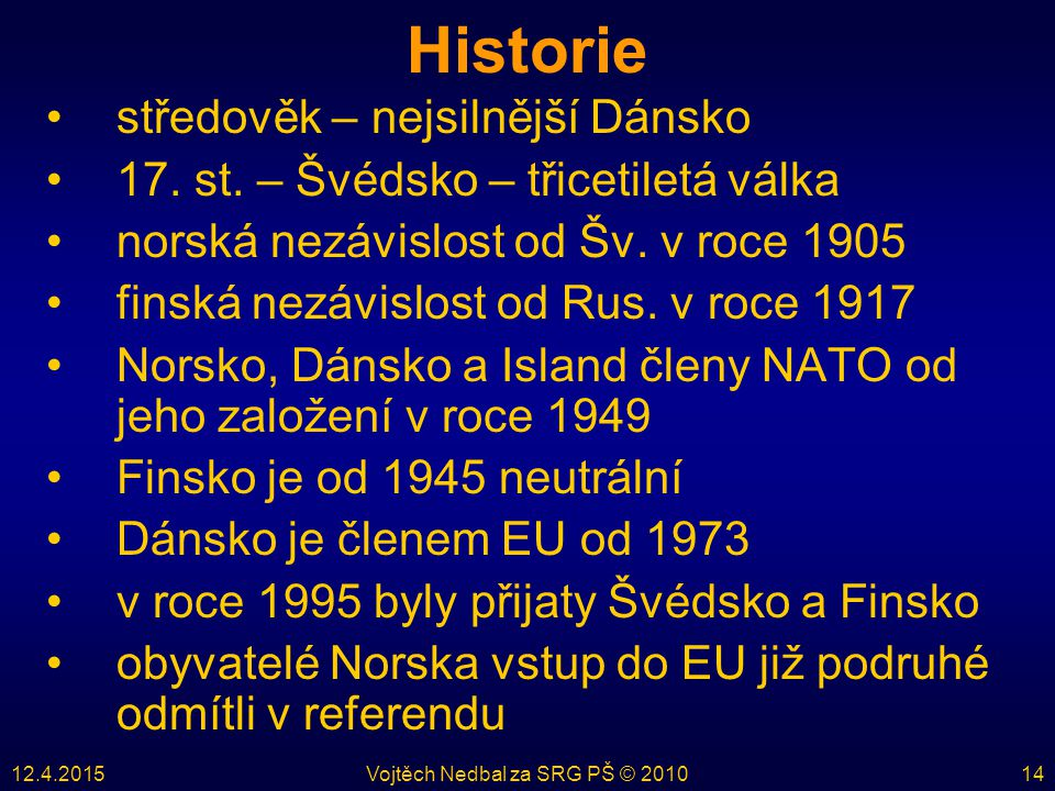 12.4.2015Vojtěch Nedbal za SRG PŠ © 201014 Historie středověk – nejsilnější Dánsko 17.