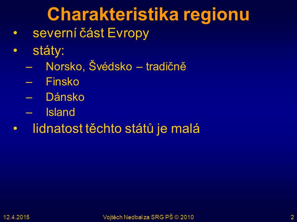 12.4.2015Vojtěch Nedbal za SRG PŠ © 20102 Charakteristika regionu severní část Evropy státy: –Norsko, Švédsko – tradičně –Finsko –Dánsko –Island lidnatost těchto států je malá