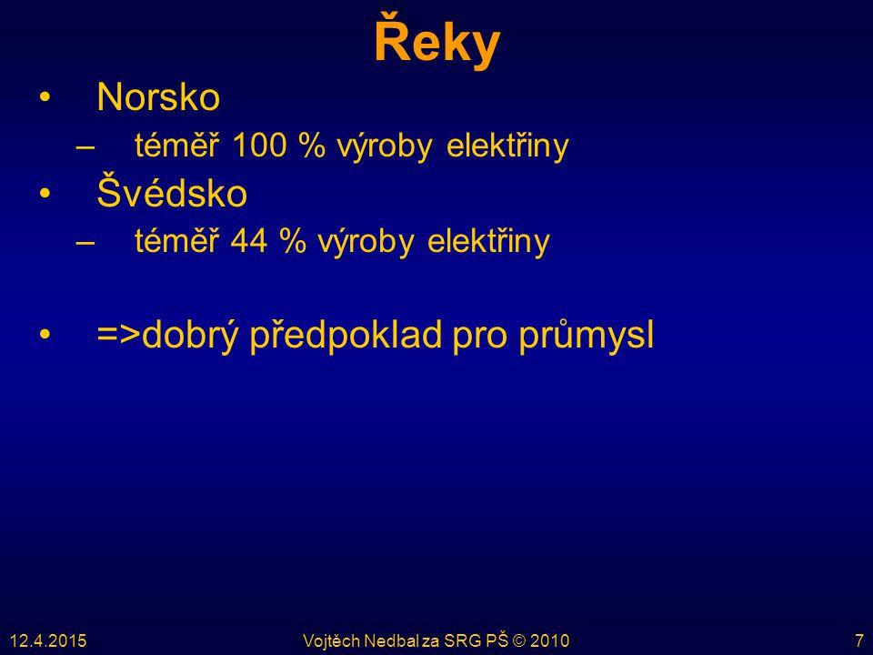 12.4.2015Vojtěch Nedbal za SRG PŠ © 20107 Řeky Norsko –téměř 100 % výroby elektřiny Švédsko –téměř 44 % výroby elektřiny =>dobrý předpoklad pro průmysl