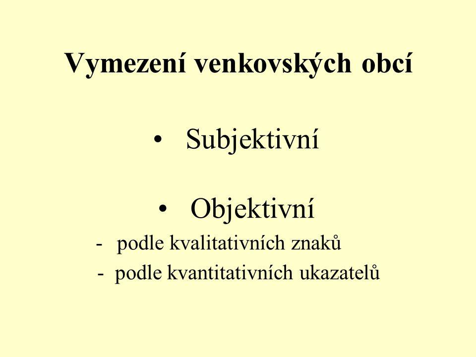 Vymezení venkovských obcí Subjektivní Objektivní - podle kvalitativních znaků - podle kvantitativních ukazatelů