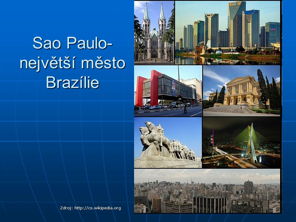 Sao Paulo- největší město Brazílie Zdroj: http://cs.wikipedia.org