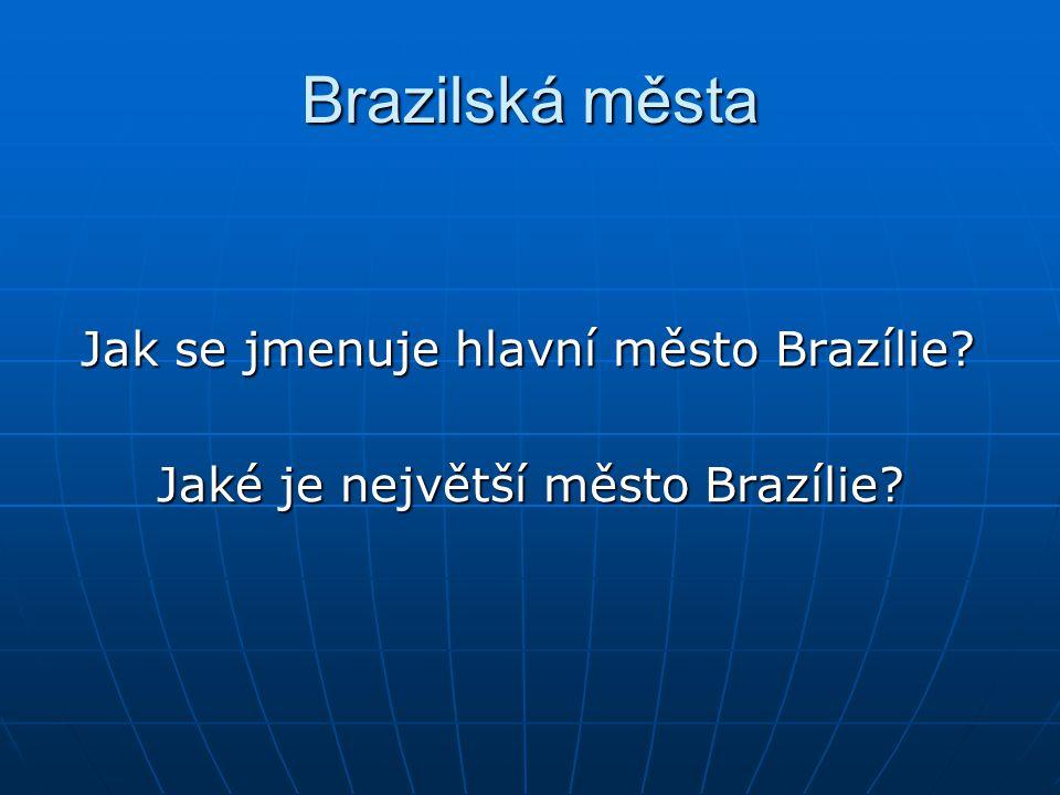Brazilská města Jak se jmenuje hlavní město Brazílie.