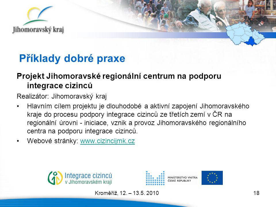 18 Projekt Jihomoravské regionální centrum na podporu integrace cizinců Realizátor: Jihomoravský kraj Hlavním cílem projektu je dlouhodobé a aktivní z