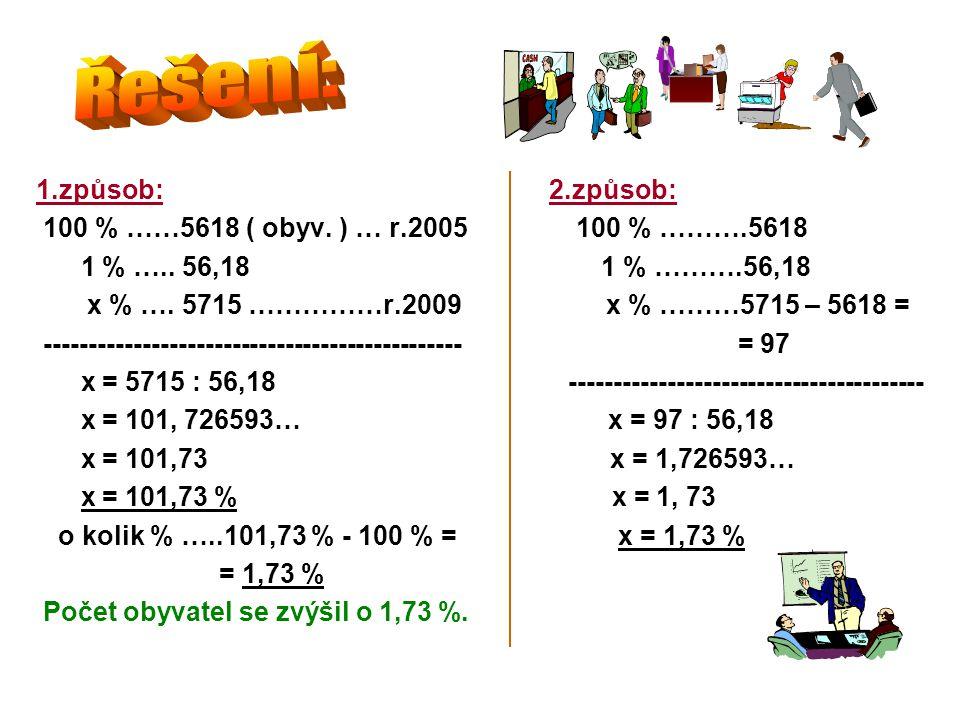 1.způsob: 2.způsob: 100 % ……5618 ( obyv. ) … r.2005 100 % ……….5618 1 % …..