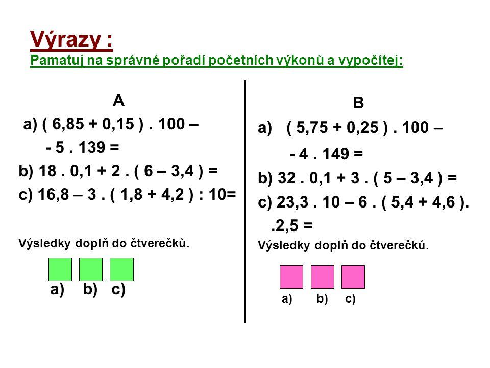 Výrazy : Pamatuj na správné pořadí početních výkonů a vypočítej: A a) ( 6,85 + 0,15 ).