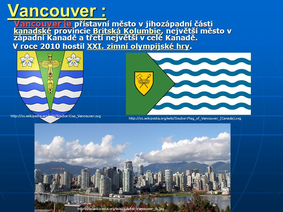 Vancouver : Vancouver je přístavní město v jihozápadní části kanadské provincie Britská Kolumbie, největší město v západní Kanadě a třetí největší v celé Kanadě.