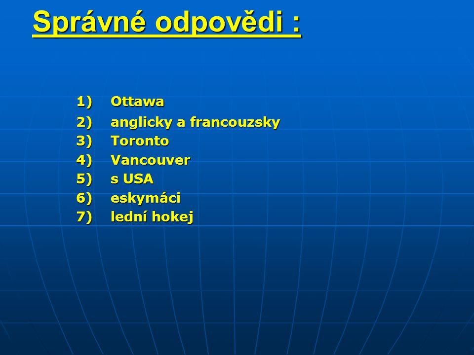 Správné odpovědi : 1) Ottawa 2) anglicky a francouzsky 3) Toronto 4) Vancouver 5) s USA 6) eskymáci 7) lední hokej