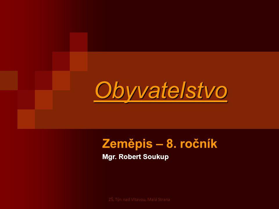 Obyvatelstvo Zeměpis – 8. ročník Mgr. Robert Soukup ZŠ, Týn nad Vltavou, Malá Strana