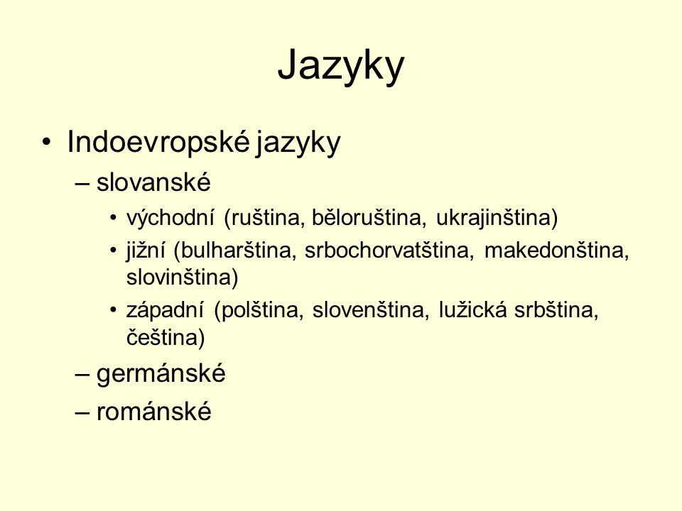 Jazyky Indoevropské jazyky –slovanské východní (ruština, běloruština, ukrajinština) jižní (bulharština, srbochorvatština, makedonština, slovinština) z