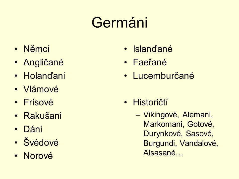 Germáni Němci Angličané Holanďani Vlámové Frísové Rakušani Dáni Švédové Norové Islanďané Faeřané Lucemburčané Historičtí –Vikingové, Alemani, Markoman