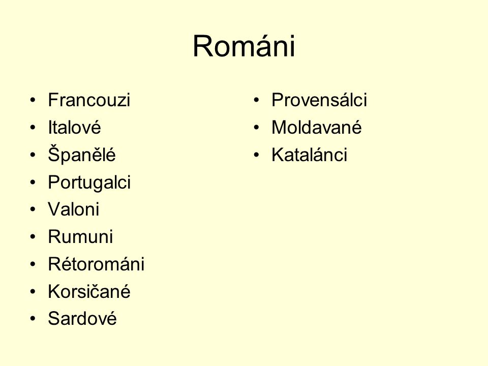 Románi Francouzi Italové Španělé Portugalci Valoni Rumuni Rétorománi Korsičané Sardové Provensálci Moldavané Katalánci