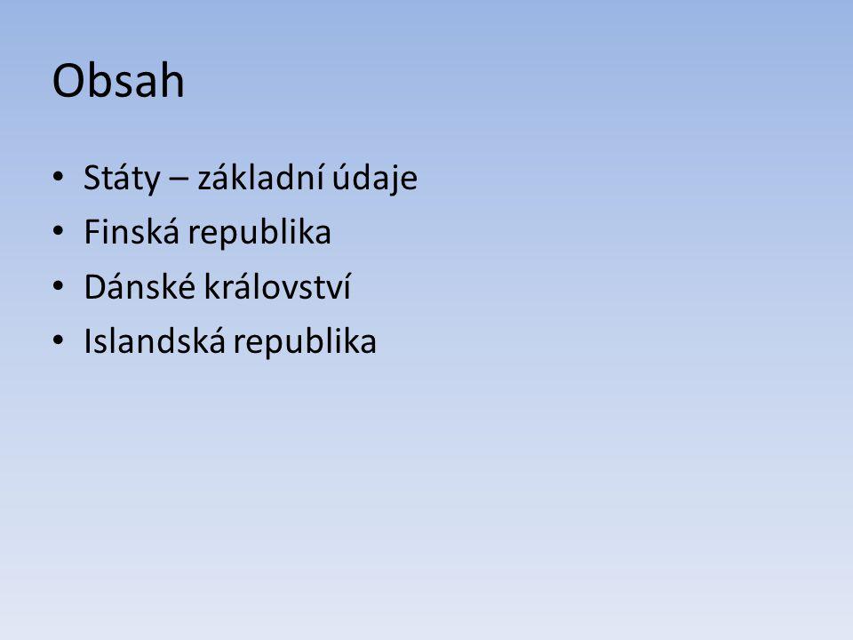 Obsah Státy – základní údaje Finská republika Dánské království Islandská republika