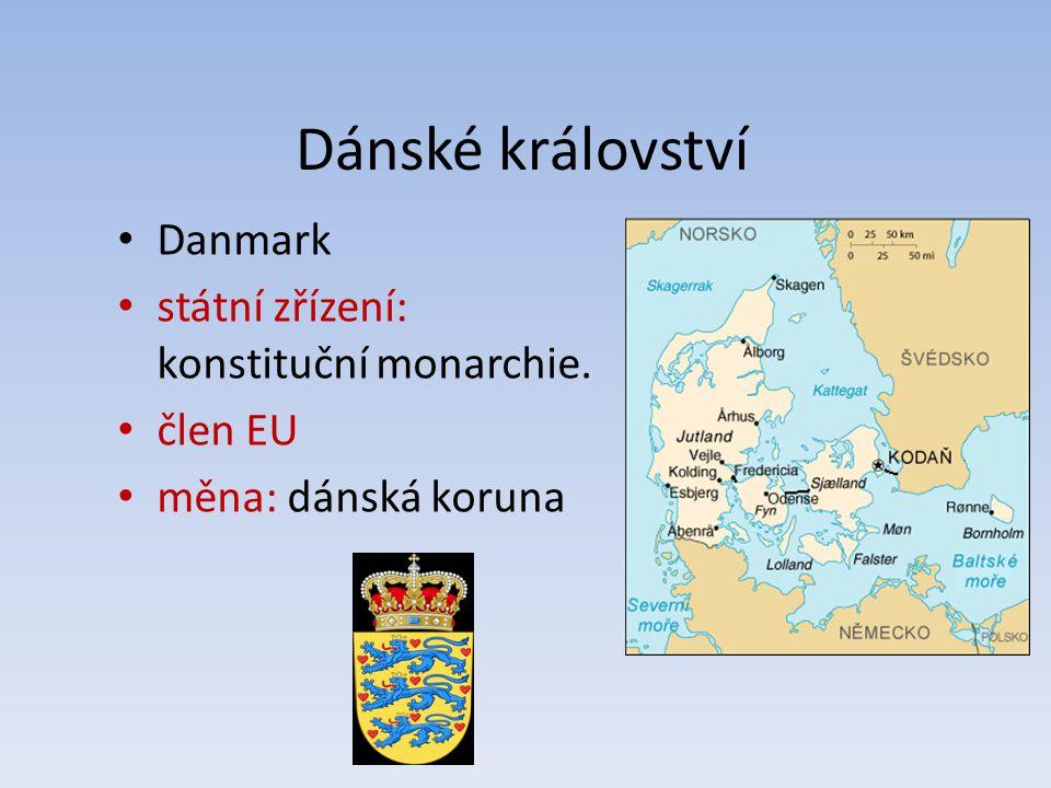 Dánské království Danmark státní zřízení: konstituční monarchie. člen EU měna: dánská koruna