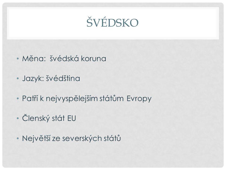 ŠVÉDSKO Měna: švédská koruna Jazyk: švédština Patří k nejvyspělejším státům Evropy Členský stát EU Největší ze severských států