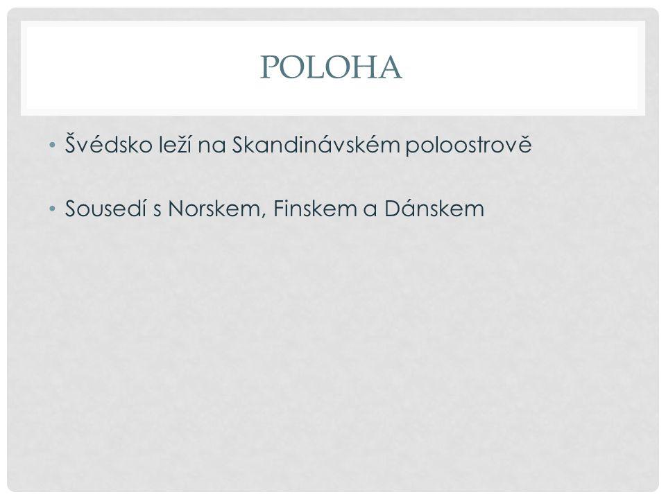 POLOHA Švédsko leží na Skandinávském poloostrově Sousedí s Norskem, Finskem a Dánskem