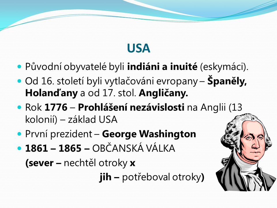 USA Původní obyvatelé byli indiáni a inuité (eskymáci). Od 16. století byli vytlačováni evropany – Španěly, Holanďany a od 17. stol. Angličany. Rok 17