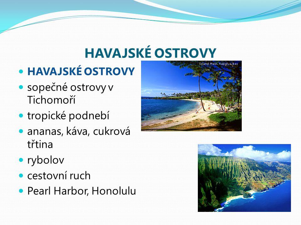 HAVAJSKÉ OSTROVY sopečné ostrovy v Tichomoří tropické podnebí ananas, káva, cukrová třtina rybolov cestovní ruch Pearl Harbor, Honolulu