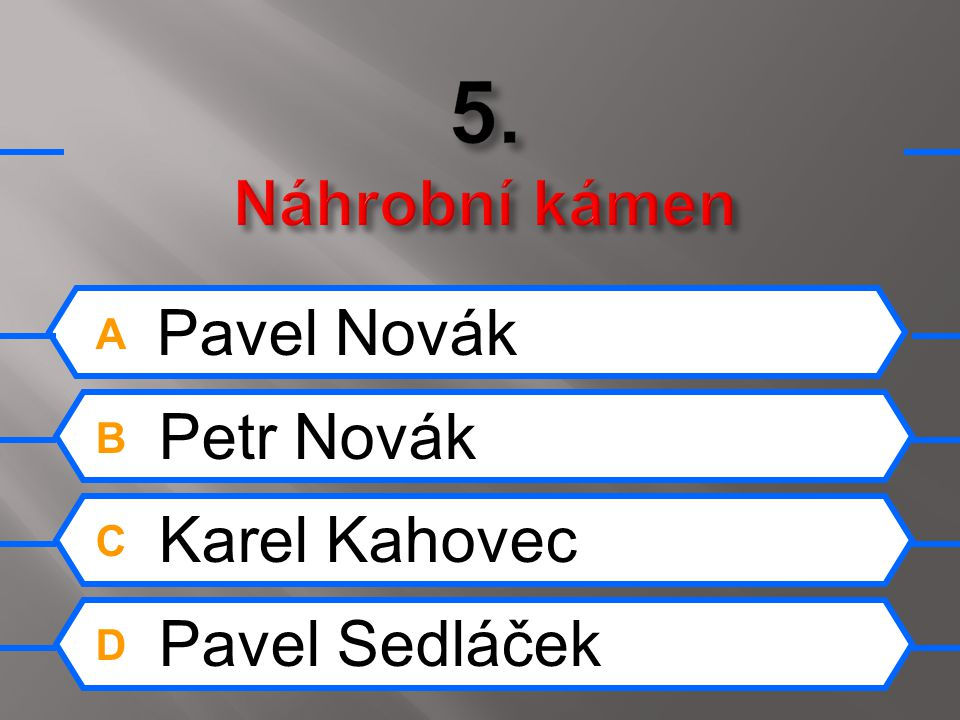 A Karel Gott B Waldemar Matuška C Václav Neckář D Karel Černoch
