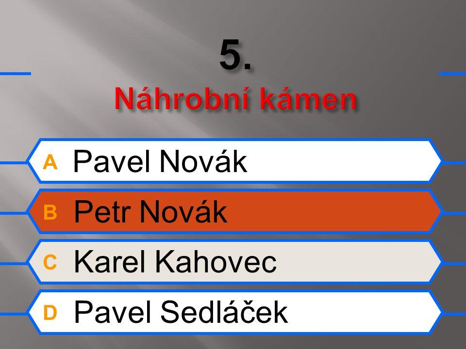 A Pavel Novák B Petr Novák C Karel Kahovec D Pavel Sedláček