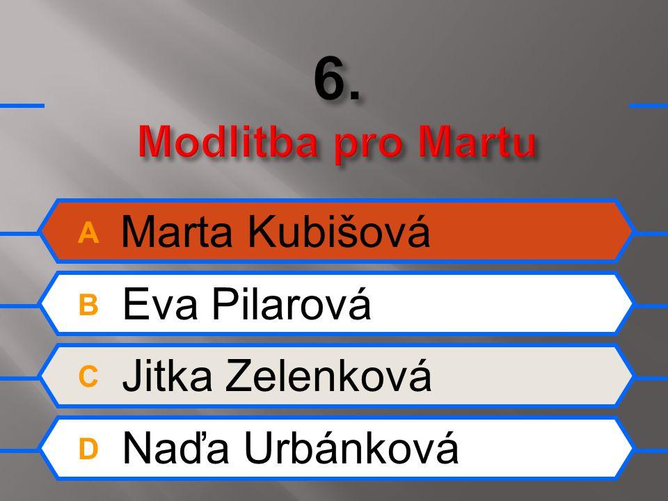 A Marta Kubišová B Eva Pilarová C Jitka Zelenková D Naďa Urbánková