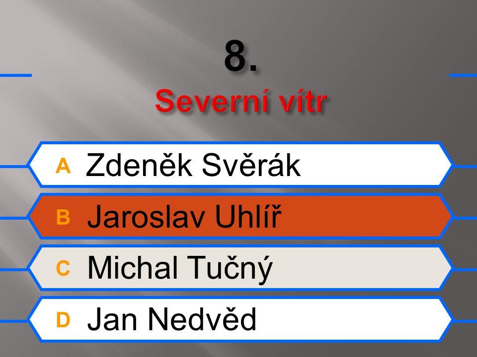 A Zdeněk Svěrák B Jaroslav Uhlíř C Michal Tučný D Jan Nedvěd