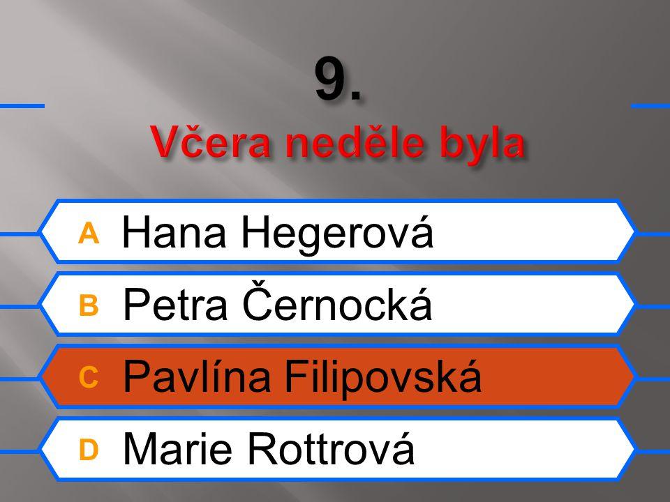 A Hana Hegerová B Petra Černocká C Pavlína Filipovská D Marie Rottrová