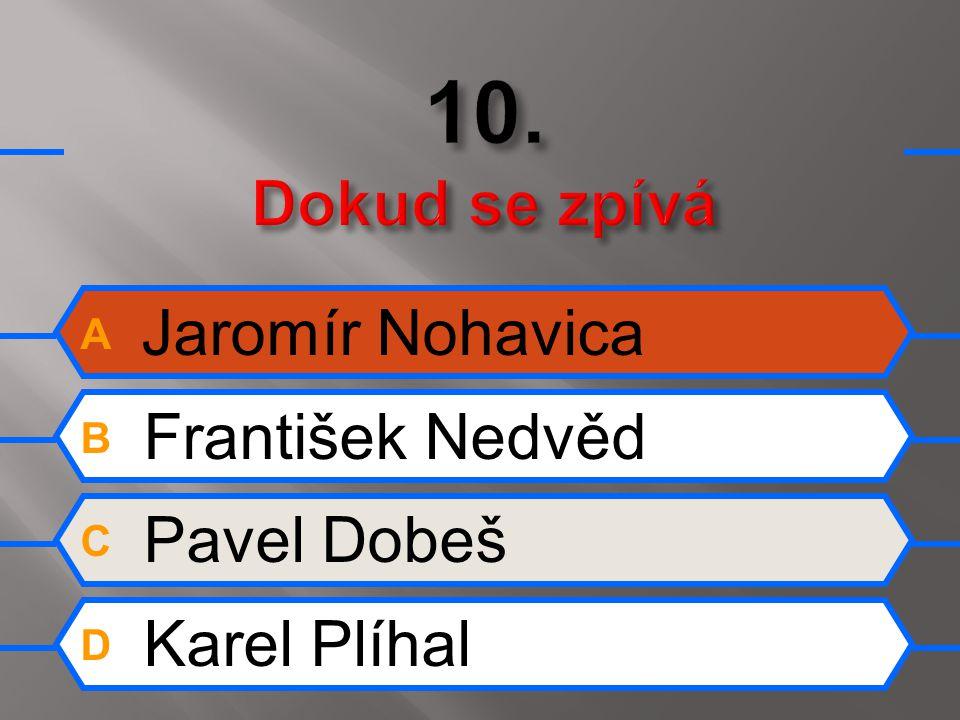 A Jaromír Nohavica B František Nedvěd C Pavel Dobeš D Karel Plíhal